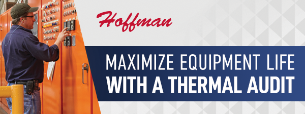 Hoffman thermal audit maximizes equipment life